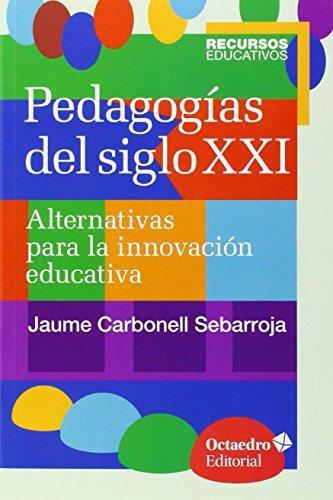 Pedagogias Del Siglo Xxi. Alternativas Para La Innovacion Educativa