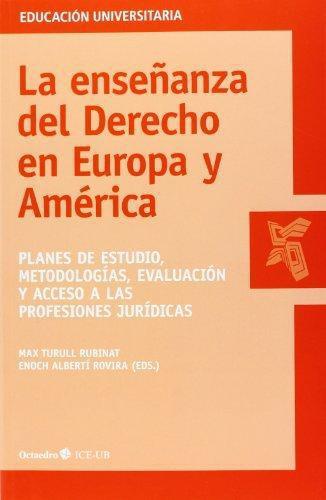 Enseñanza Del Derecho En Europa Y America Planes De Estudio Metodologias Evaluacion Y Acceso A Las Profesiones