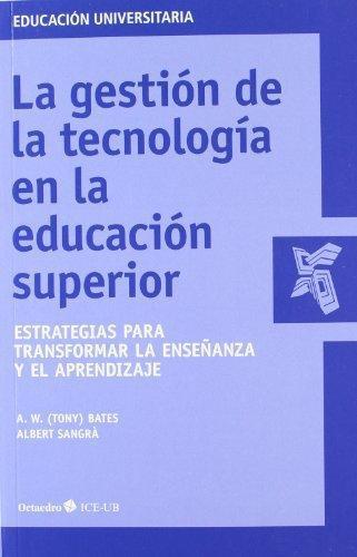 Gestion De La Tecnologia En La Educacion Superior. Estrategias Para Transformar La Enseñanza Y El Aprendizaje,