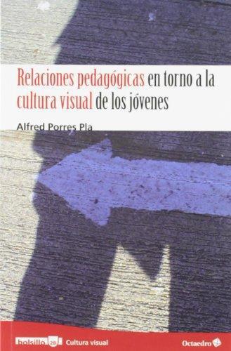 Relaciones Pedagogicas En Torno A La Cultura Visual De Los Jovenes