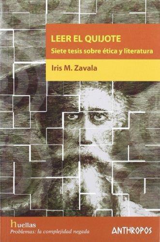 Leer El Quijote Siete Tesis Sobre Etica Y Literatura