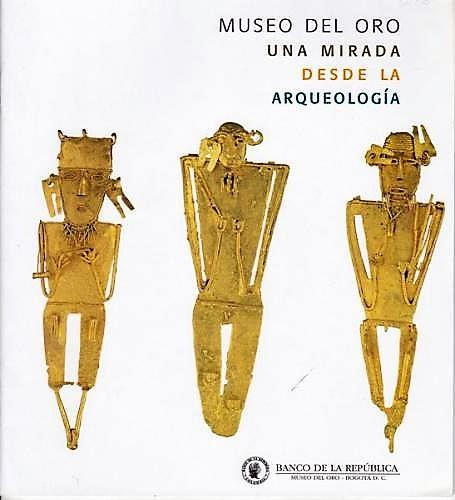 Museo Del Oro: Una Mirada Desde La Arqueologia