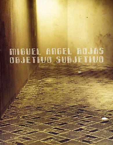 Catálogo Miguel Angel Rojas Objetivo Subjetivo