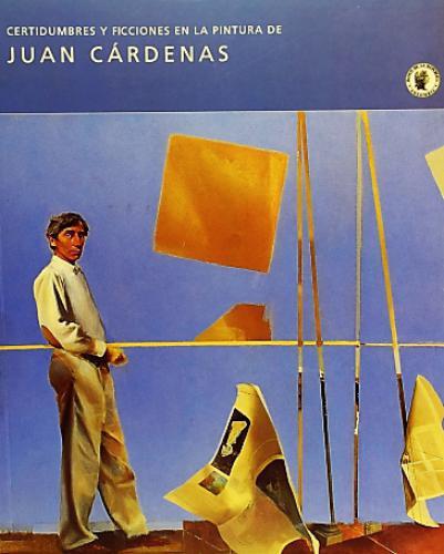 Catálogo Certidumbres Y Ficciones En La Pintura De Juan Cárdenas