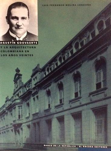 Catálogo Agustin Goovaerts Y La Arquitectura Colombiana En Los Años Veintes