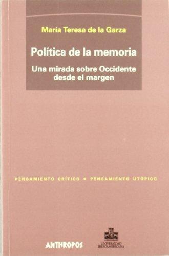 Politica De La Memoria. Una Mirada Sobre Occidente Desde El Margen