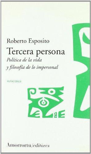 Tercera Persona. Politica De La Vida Y Filosofia De Lo Impersonal