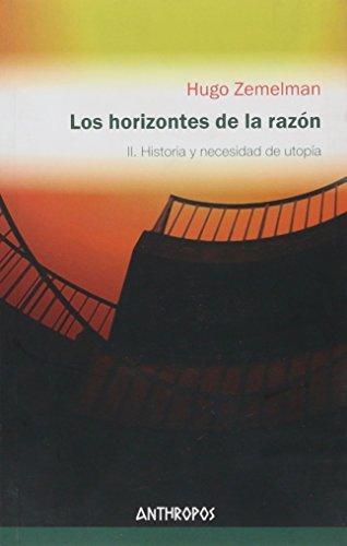Horizontes De La Razon Ii. (3A.Ed) Historia Y Necesidad De Utopia