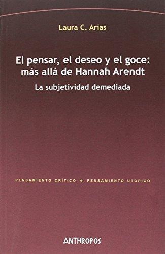 Pensar El Deseo Y El Goce Mas Alla De Hannah Arendt, El