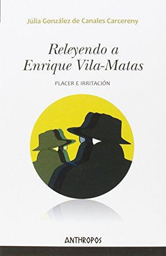 Releyendo A Enrique Vila-Matas. Placer E Irritacion