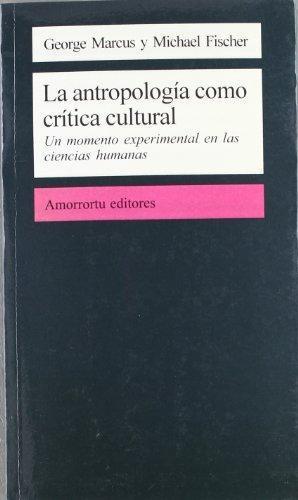 Antropologia Como Critica Cultural. Un Momento Experimental En Las Ciencias Humanas, La