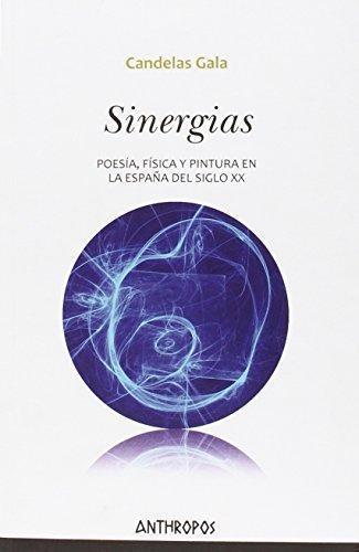 Sinergias Poesia Fisica Y Pintura En La España Del Siglo Xx