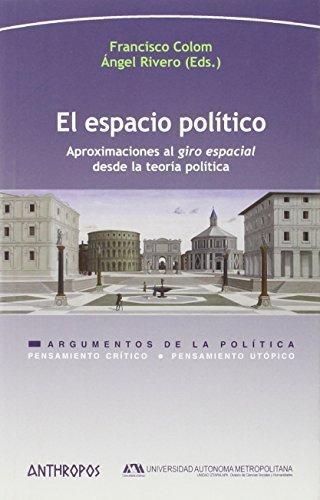 Espacio Politico. Aproximaciones Al Giro Espacial Desde La Teoria Politica, El