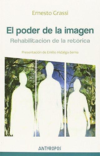 Poder De La Imagen. Rehabilitacion De La Retorica, El