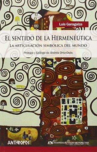 Sentido De La Hermeneutica. La Articulacion Simbolica Del Mundo, El