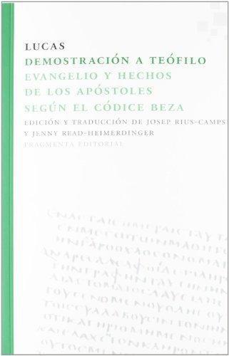 Demostracion A Teofilo. Evangelio Y Hechos De Los Apostoles Segun El Codice Beza