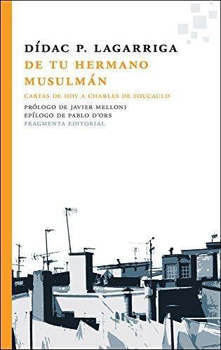 De Tu Hermano Musulman Cartas De Hoy A Charles De Foucauld