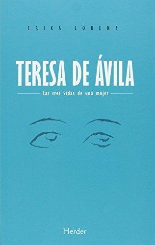 Teresa De Avila (2ª Ed) Las Tres Vidas De Una Mujer