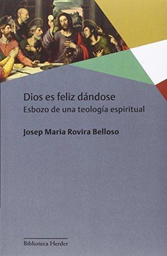 Dios Es Feliz Dandose Esbozo De Una Teologia Espiritual