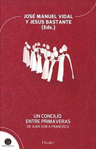 Un Concilio Entre Primaveras. De Juan Xxiii A Francisco
