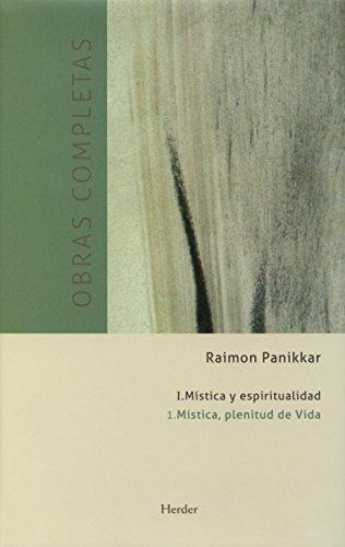 Obras Completas R. Panikkar (I.1) Mistica, Plenitud De La Vida