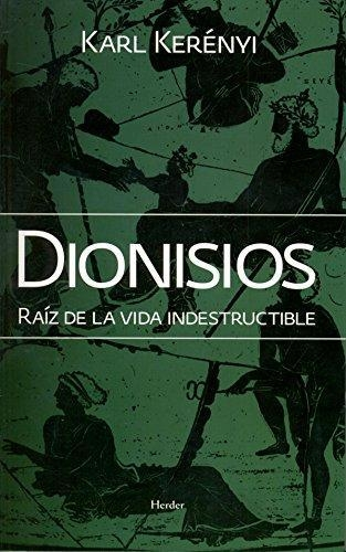 Dionisios. Raiz De La Vida Indestructible