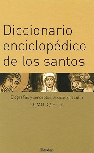 Diccionario Enciclopedico De Los Santos. (Tres Tomos) Biografias Y Conceptos Basicos Del Culto