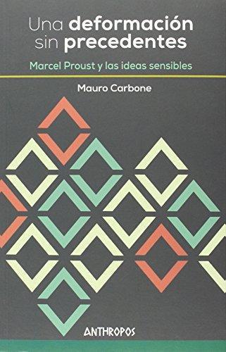 Una Deformacion Sin Precedentes Marcel Proust Y Las Ideas Sensibles