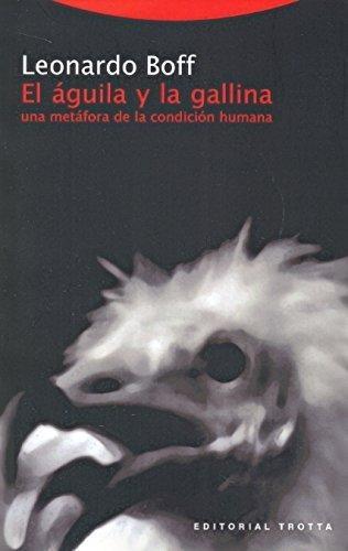 Aguila Y La Gallina (4ª Ed) Una Metafora De La Condicion Humana, El