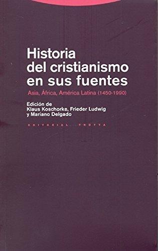 Historia Del Cristianismo En Sus Fuentes. Asia, Africa, America Latina (1450-1990)