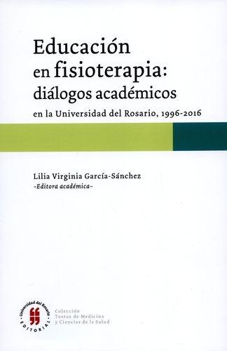 Educacion En Fisioterapia Dialogos Academicos En La Universidad Del Rosario 1996-2016