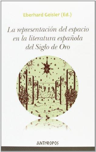 Representacion Del Espacio En La Literatura Española Del Siglo De Oro, La