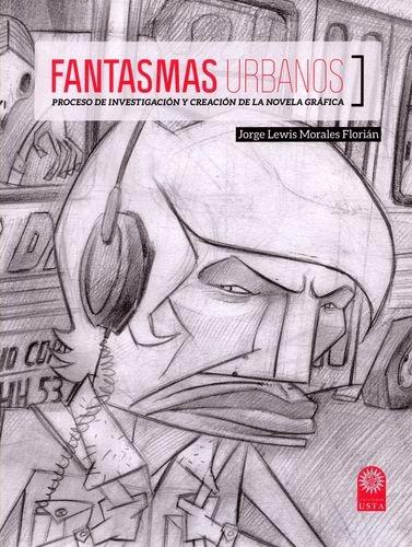 Fantasmas Urbanos Proceso De Investigacion Y Creacion De La Novela Grafica