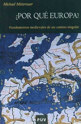 Por Que Europa? Fundamentos Medievales De Un Camino Singular