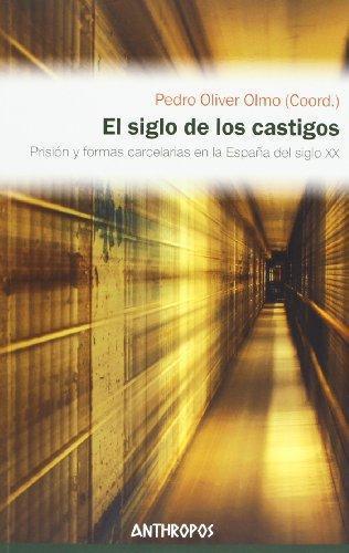 Siglo De Los Castigos. Prision Y Formas Carcelarias En La España Del Siglo Xx, El