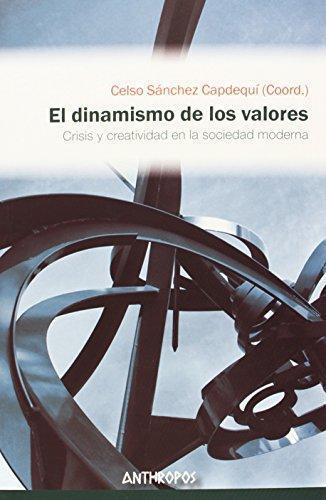 Dinamismo De Los Valores. Crisis Y Creatividad En La Sociedad Moderna, El