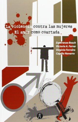 Violencia Contra Las Mujeres. El Amor Como Coartada, La