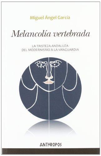 Melancolia Vertebrada. La Tristeza Andaluza, Del Modernismo A La Vanguardia