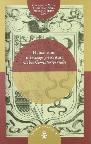 Humanismo Mestizaje Y Escritura En Los Comentarios Reales