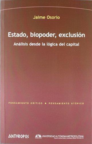 Estado Biopoder Exclusion. Analisis Desde La Logica Del Capital