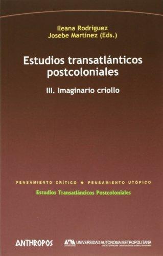 Estudios Transatlanticos (Iii) Postcoloniales. Imaginario Criollo
