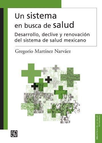 Sistema en busca de salud, Un. Desarrollo, declive y renovación del sistema de salud mexicano