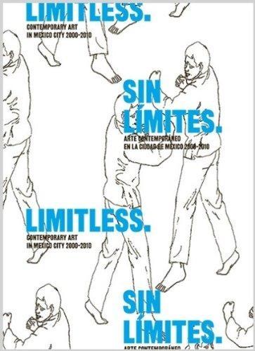 Sin límites. Arte contemporáneo en la ciudad de México 2000-2010 Limitless. Contemporary Arti0