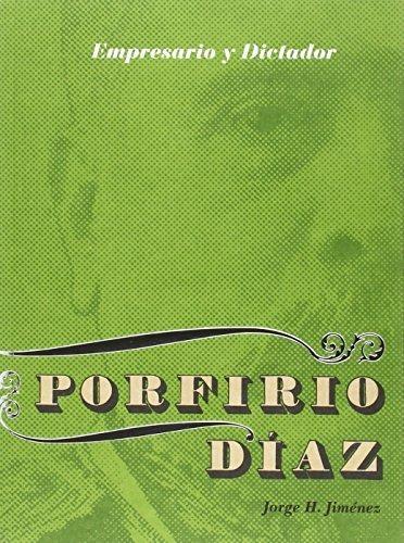 Porfirio Diaz. Empresario y dictador