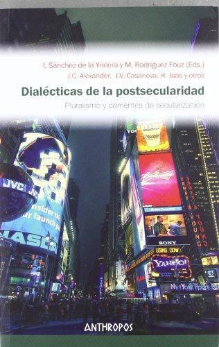 Dialecticas De La Postsecularidad. Pluralismo Y Corrientes De Secularizacion