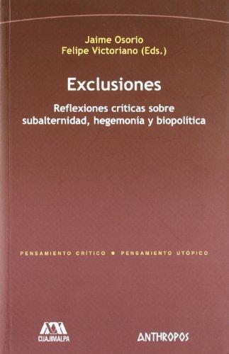 Exclusiones. Reflexiones Criticas Sobre Subalternidad, Hegemonia Y Biopolitica