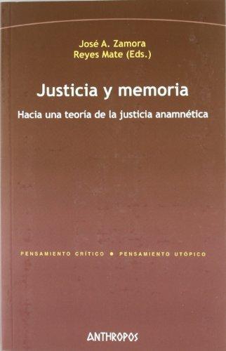 Justicia Y Memoria. Hacia Una Teoria De La Justicia Anamnetica