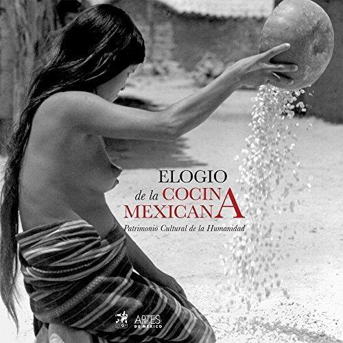 Elogio de la cocina mexicana. Patrimonio cultural de la humanidad