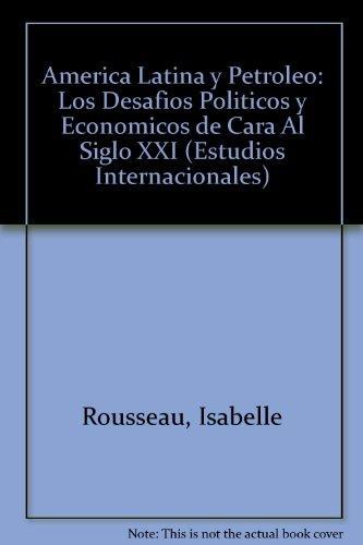 América Latina y petróleo. Los desafíos políticos y económicos de cara al siglo XXI