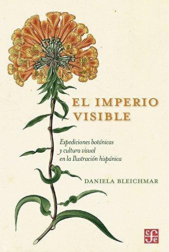 Imperio visible, El. Expediciones botánicas y cultura visual en la Ilustración hispánica